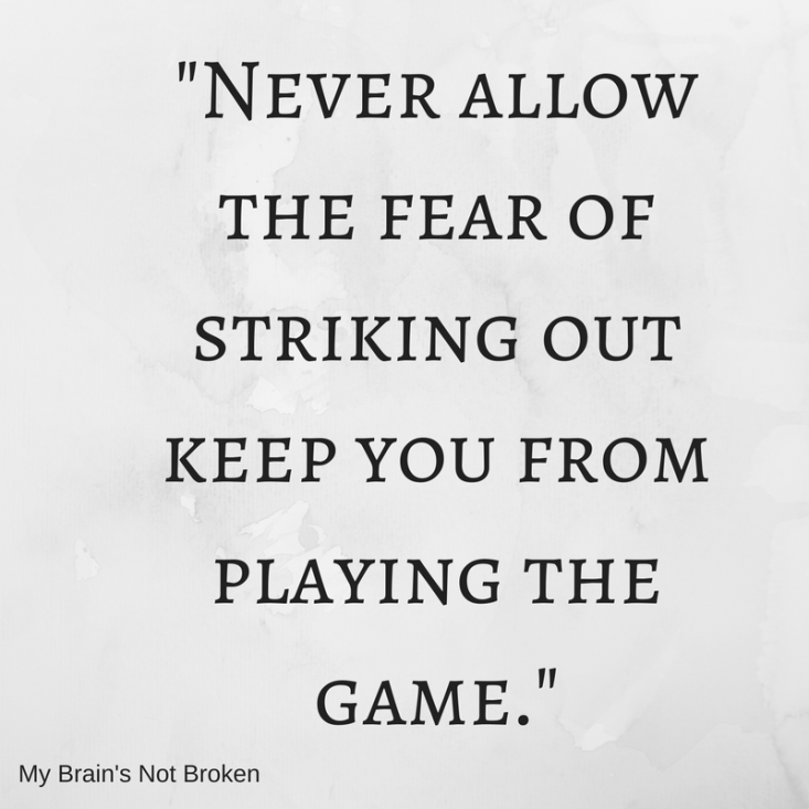 Never allow the fear of striking out keep you from playing the game..png